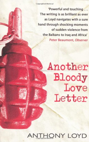 Another Bloody Love Letter Anthony Loyd